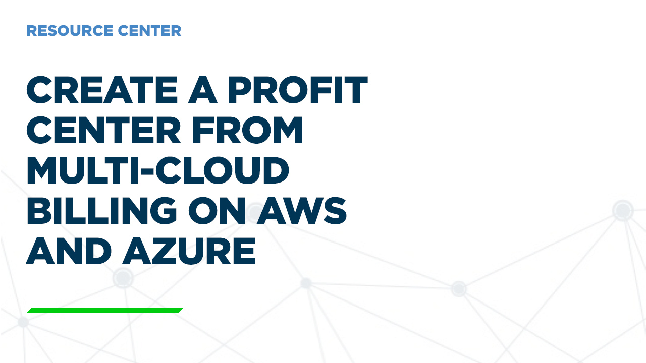 Create a Profit Center from Multi-Cloud Billing on AWS and Azure